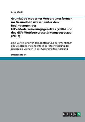 Grundzüge moderner Versorgungsformen im Gesundheitswesen unter den Bedingungen des GKV-Modernisierungsgesetzes (2004) und des ... Grenzen in der Gesundheitsversorgung