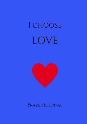 I Choose Love Prayer...