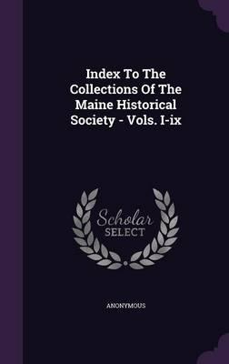 Index to the Collections of the Maine Historical Society - Vols. I-IX