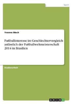 Fußballinteresse im Geschlechtervergleich anlässlich der Fußballweltmeisterschaft 2014 in Brasilien