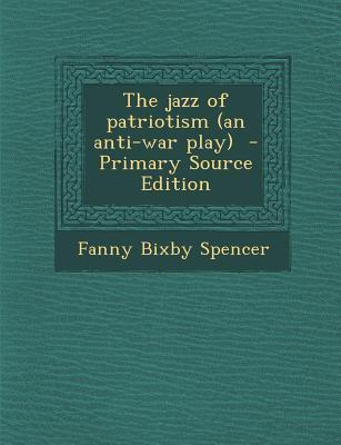 The Jazz of Patriotism (an Anti-War Play)