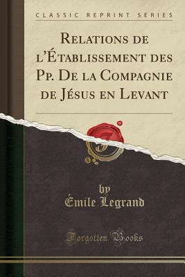 Relations de l'Établissement des Pp. De la Compagnie de Jésus en Levant (Classic Reprint)