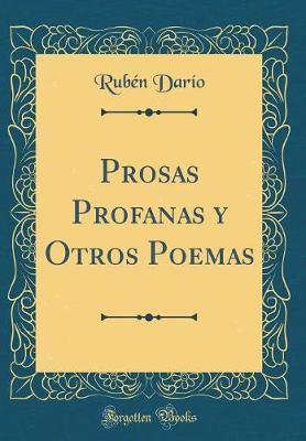 Prosas Profanas y Otros Poemas (Classic Reprint)