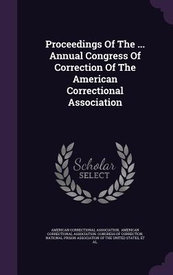Proceedings of the ... Annual Congress of Correction of the American Correctional Association