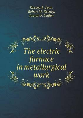 The Electric Furnace in Metallurgical Work
