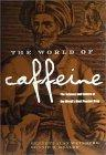 The World of Caffeine; The Science and Culture of the World's Most Popular Drug