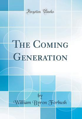 The Coming Generation (Classic Reprint)