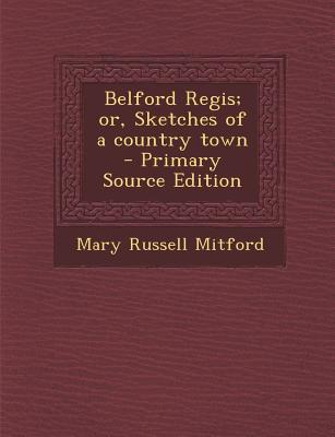 Belford Regis; Or, Sketches of a Country Town