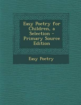 Easy Poetry for Children, a Selection - Primary Source Edition
