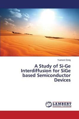A Study of Si-Ge Interdiffusion for SiGe based Semiconductor Devices