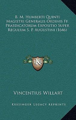 B. M. Humberti Quinti Magistri Generalis Ordinis Ff. Praedicatorum Expositio Super Regulum S. P. Augustini (1646)