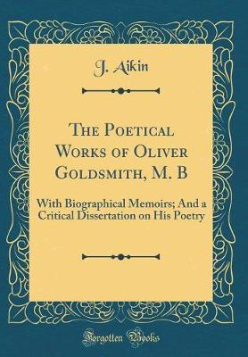 The Poetical Works of Oliver Goldsmith, M. B