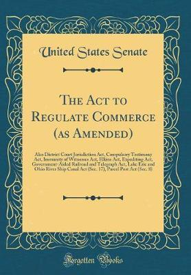 The Act to Regulate Commerce (as Amended)