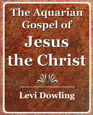 The Aquarian Gospel of Jesus the Christ 1919
