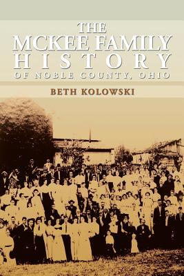 The Mckee Family History of Noble County, Ohio