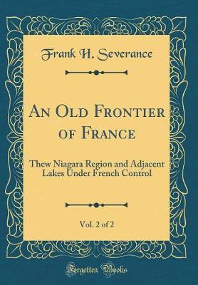 An Old Frontier of France, Vol. 2 of 2