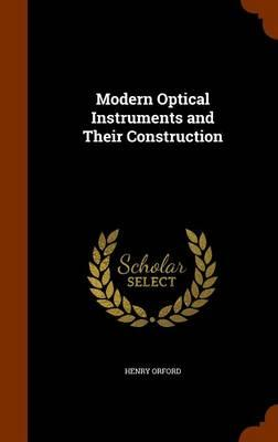 Modern Optical Instruments and Their Construction