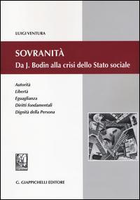 Sovranità. Da J. Bodin alla crisi dello Stato sociale. Autorità, libertà, eguaglianza, diritti fondamentali, dignità della persona