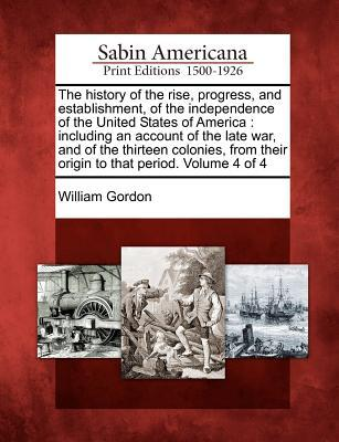 The History of the Rise, Progress, and Establishment, of the Independence of the United States of America