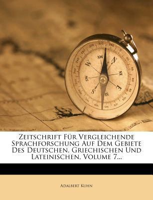 Zeitschrift für vergleichende Sprachforschung auf dem Gebiete des Deutschen, Griechischen und Lateinischen.