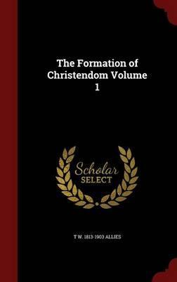 The Formation of Christendom; Volume 1