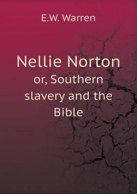 Nellie Norton Or, Southern Slavery and the Bible