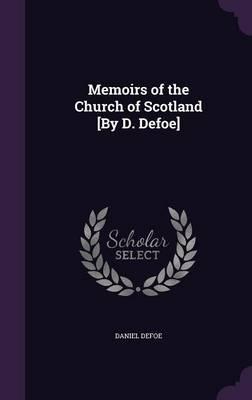 Memoirs of the Church of Scotland [By D. Defoe]