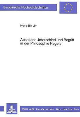 Absoluter Unterschied und Begriff in der Philosophie Hegels