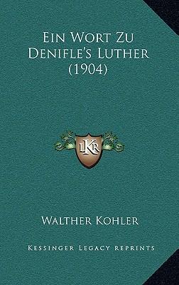 Ein Wort Zu Denifle's Luther (1904)
