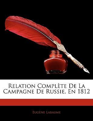 Relation Complète De La Campagne De Russie, En 1812