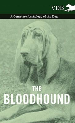 The Bloodhound - A Complete Anthology of the Dog -