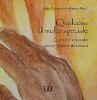 Qualcosa di molto speciale. Come e quando siamo diventati umani. Catalogo della mostra (Roma, 12 maggio-31 dicembre 2018). Ediz. illustrata