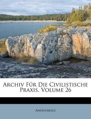 Archiv Fur Die Civilistische Praxis, Volume 26