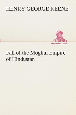 Fall of the Moghul Empire of Hindustan