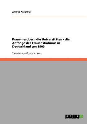 Frauen erobern die Universitäten - die Anfänge des Frauenstudiums in Deutschland um 1900
