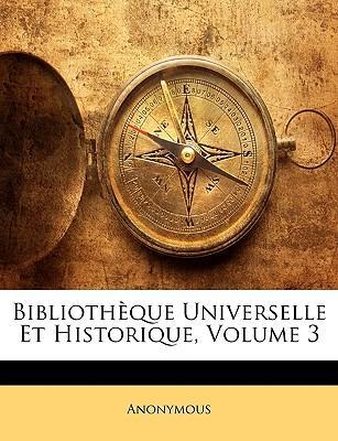 Bibliothèque Universelle Et Historique, Volume 3