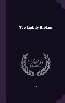Too Lightly Broken