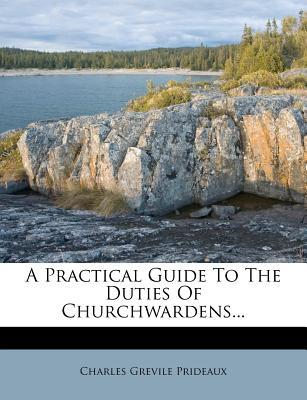 A Practical Guide to the Duties of Churchwardens.