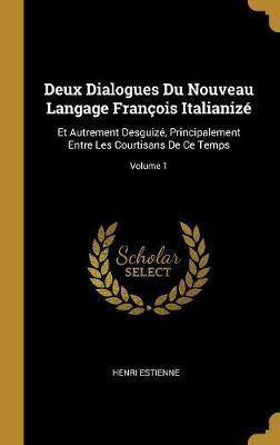 Deux Dialogues Du Nouveau Langage François Italianizé