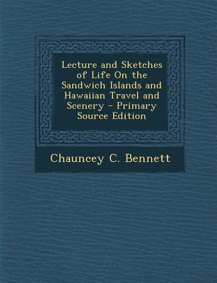 Lecture and Sketches of Life on the Sandwich Islands and Hawaiian Travel and Scenery