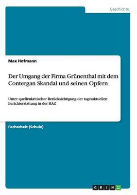 Der Umgang der Firma Grünenthal mit dem Contergan Skandal und seinen Opfern