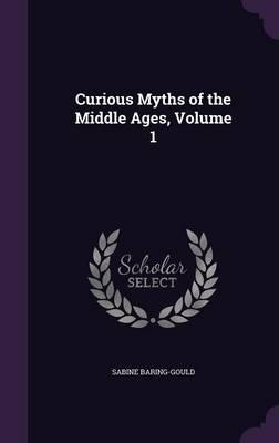 Curious Myths of the Middle Ages, Volume 1