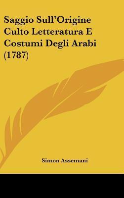 Saggio Sull'origine Culto Letteratura E Costumi Degli Arabi (1787)