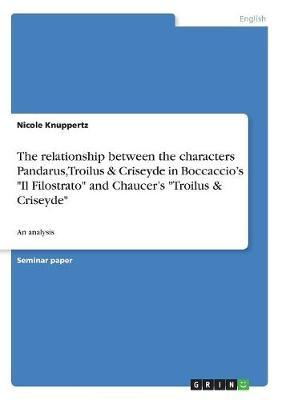 The relationship between the characters Pandarus, Troilus & Criseyde in Boccaccio's Il Filostrato and Chaucer's Troilus & Criseyde