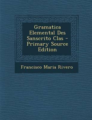 Gramatica Elemental Des Sanscrito Clas - Primary Source Edition