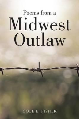 Poems from a Midwest Outlaw