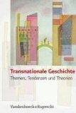 Transnationale Geschichte. Themen, Tendenzen und Theorien