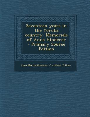 Seventeen Years in the Yoruba Country. Memorials of Anna Hinderer