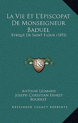 La Vie Et L'Episcopat de Monseigneur Baduel