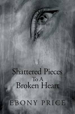 Shattered Pieces to a Broken Heart